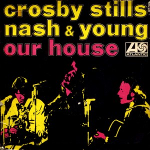 Our_House_-_Crosby,_Stills,_Nash_&_Young